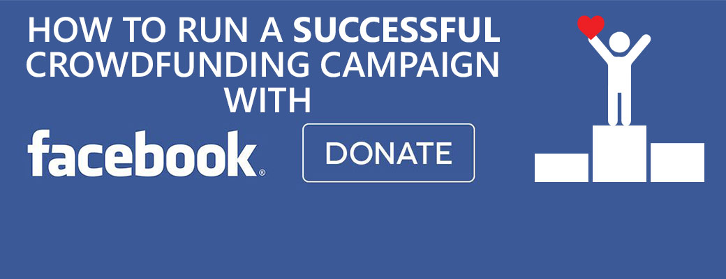 How to Run a Successful Crowdfunding Campaign with Facebook Donate