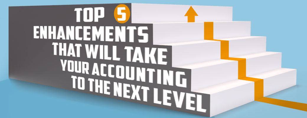 Top 5 Enhancements That Will Take Your Accounting to the Next Level