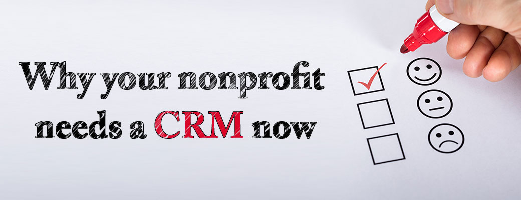 Why Your Nonprofit Needs a CRM Now