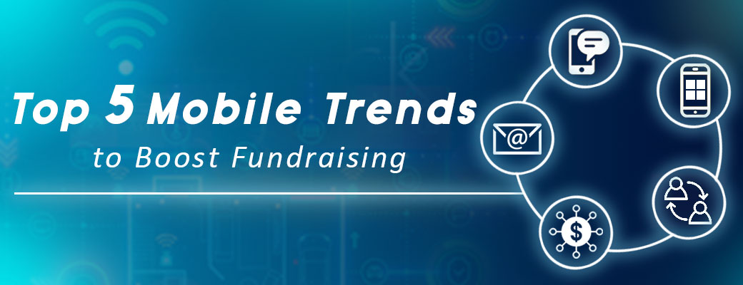 Top 5 Mobile Trends to Boost Fundraising
