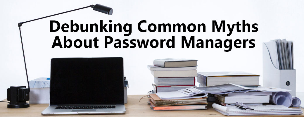 Debunking Common Myths About Password Managers