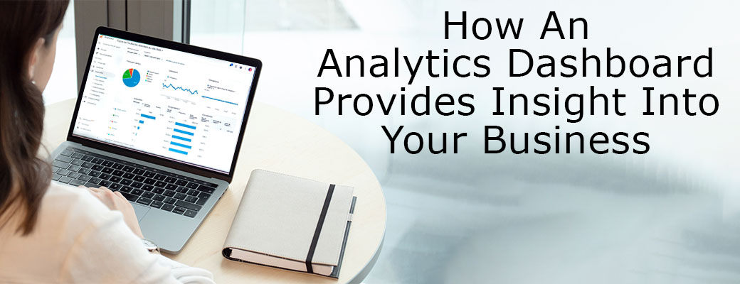 How An Analytics Dashboard Provides Insight Into Your Business