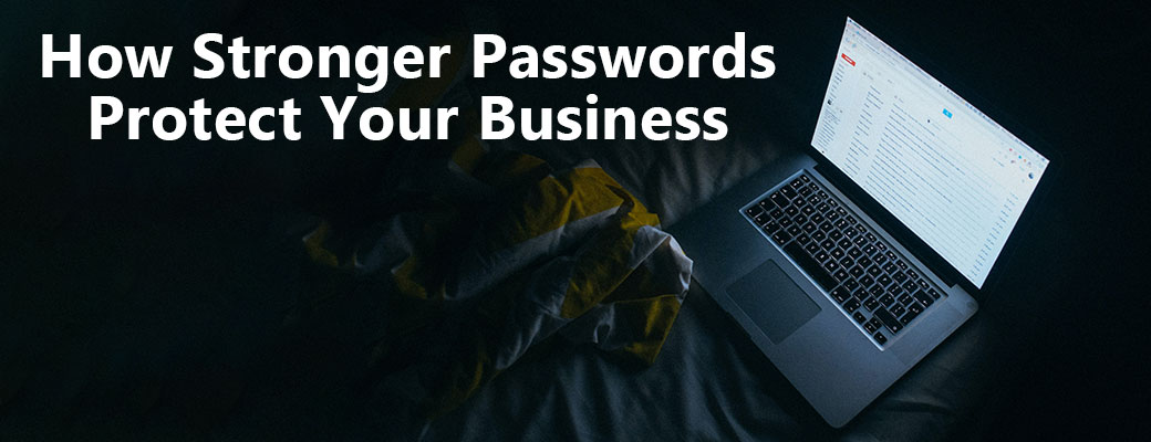 How Stronger Passwords Protect Your Business