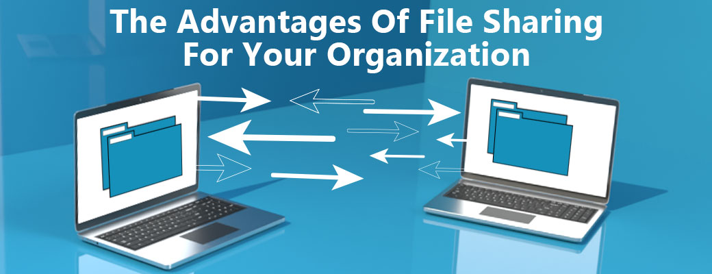 The Advantages Of File Sharing For Your Organization