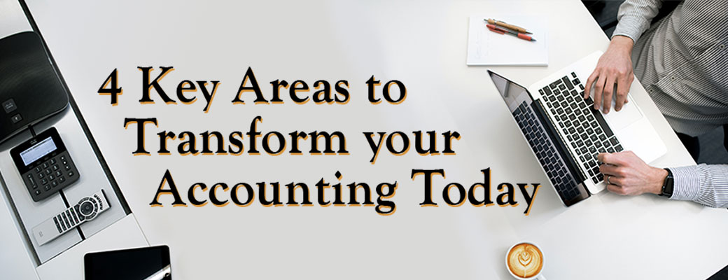 4 Key Areas that Will Transform Your Accounting Today.
