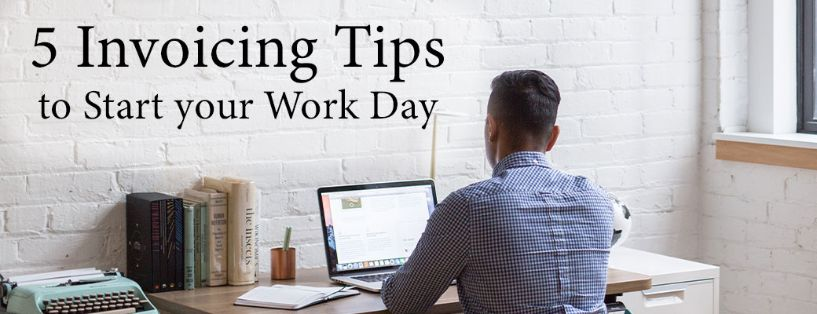 5 invoicing tips to start your day in office.