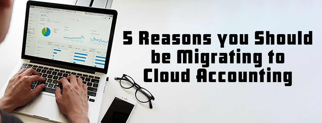 5 reasons you should be migrating to Cloud Accounting