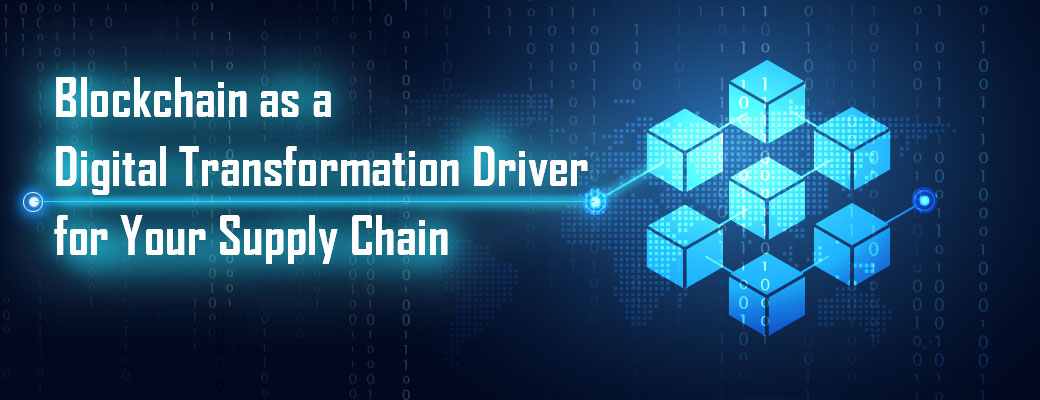 Blockchain as a Digital Transformation Driver for your supply chain