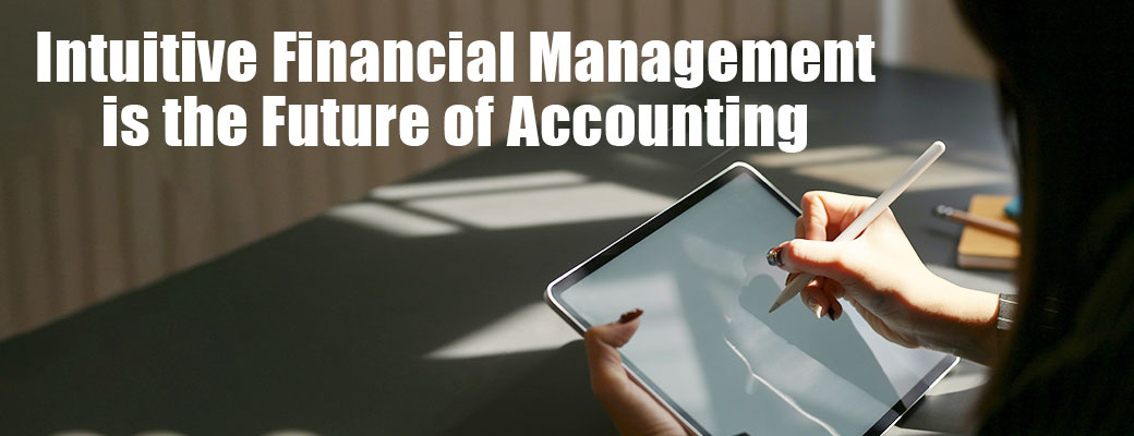 Intuitive Financial Management is the Future of Accounting