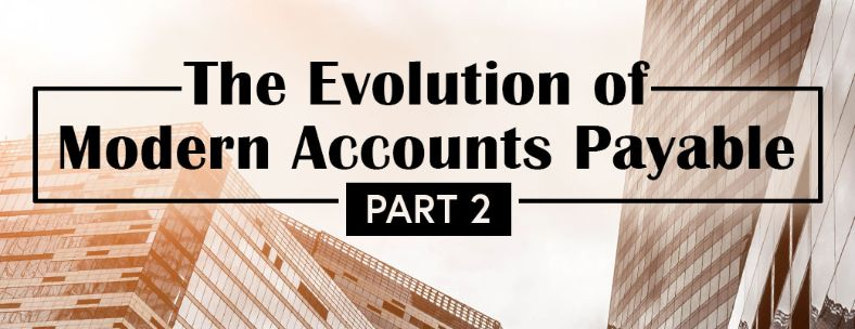 The Evolution of the modern Accounts Payable: why you need to gear up for the future
