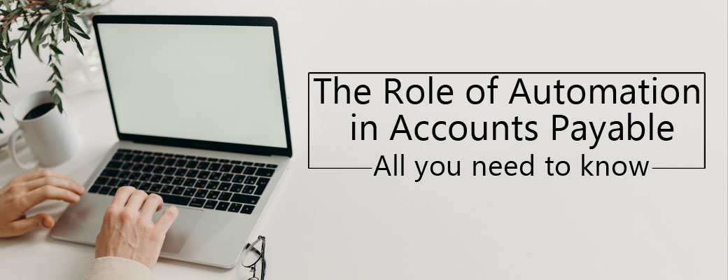 The role of Automation in Accounts Payable: all that you need to know