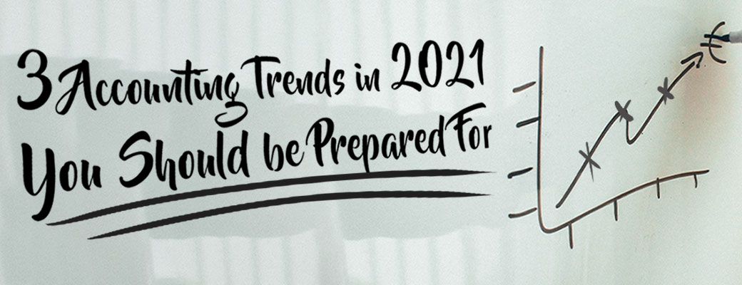 3 Accounting Trends in 2021 You Should Be Prepared For
